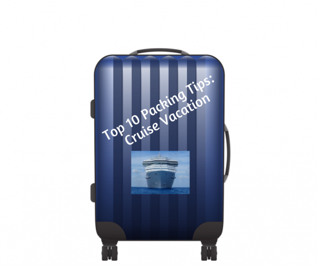 Top 10 Packing Tips for A Cruise Vacation