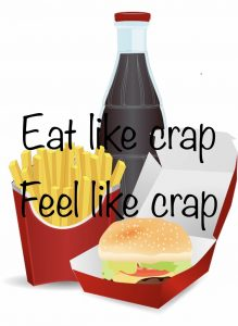 Eat like crap = feel like crap