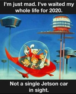 Happy New Year! As a kid, I always thought we would have flying cars in 2020.
